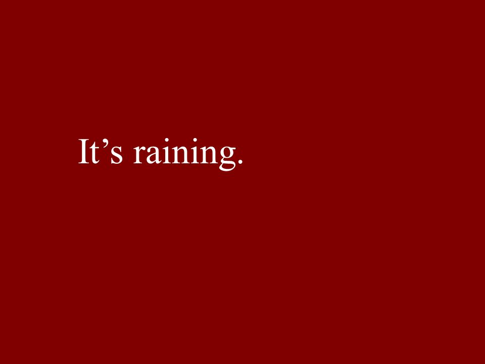 Its raining.