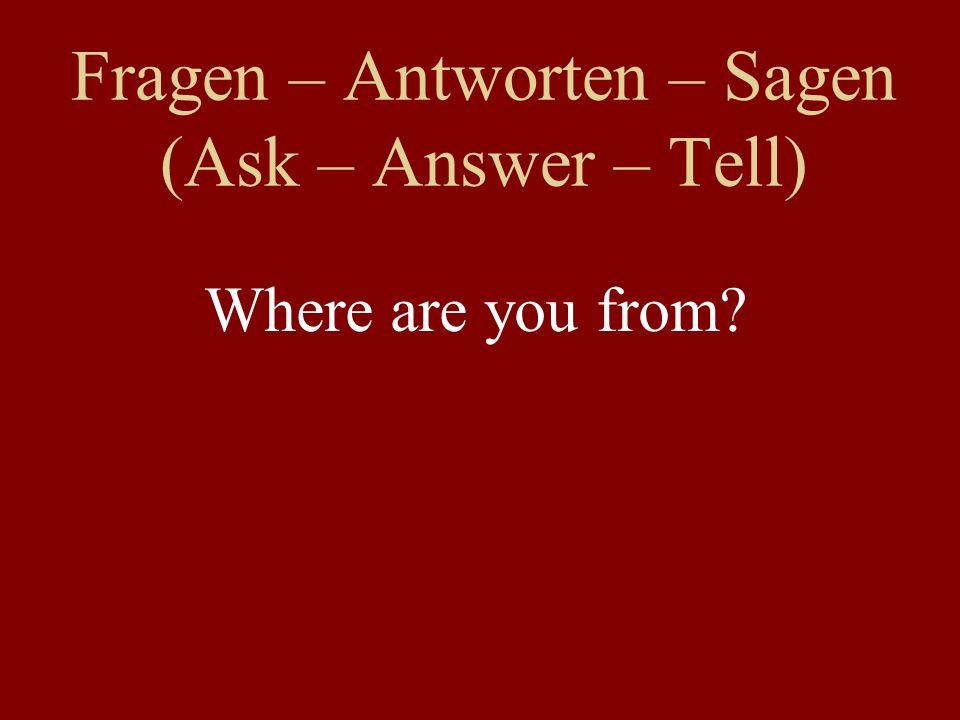 Fragen – Antworten – Sagen – Überprüfen (Ask – Answer – Tell – Check) How do we do this in English?