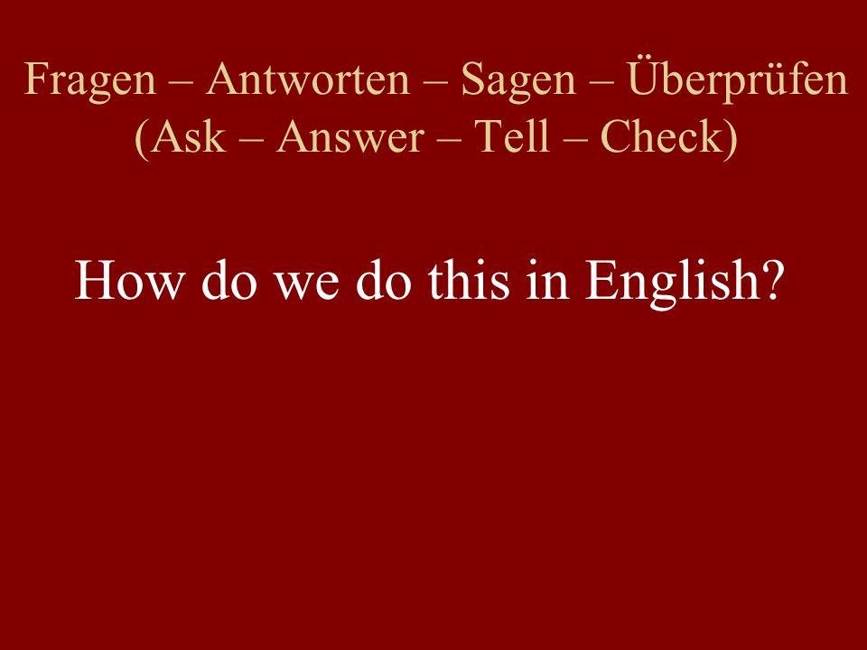 Fragen – Antworten – Sagen – Überprüfen (Ask – Answer – Tell – Check) Where do you live.