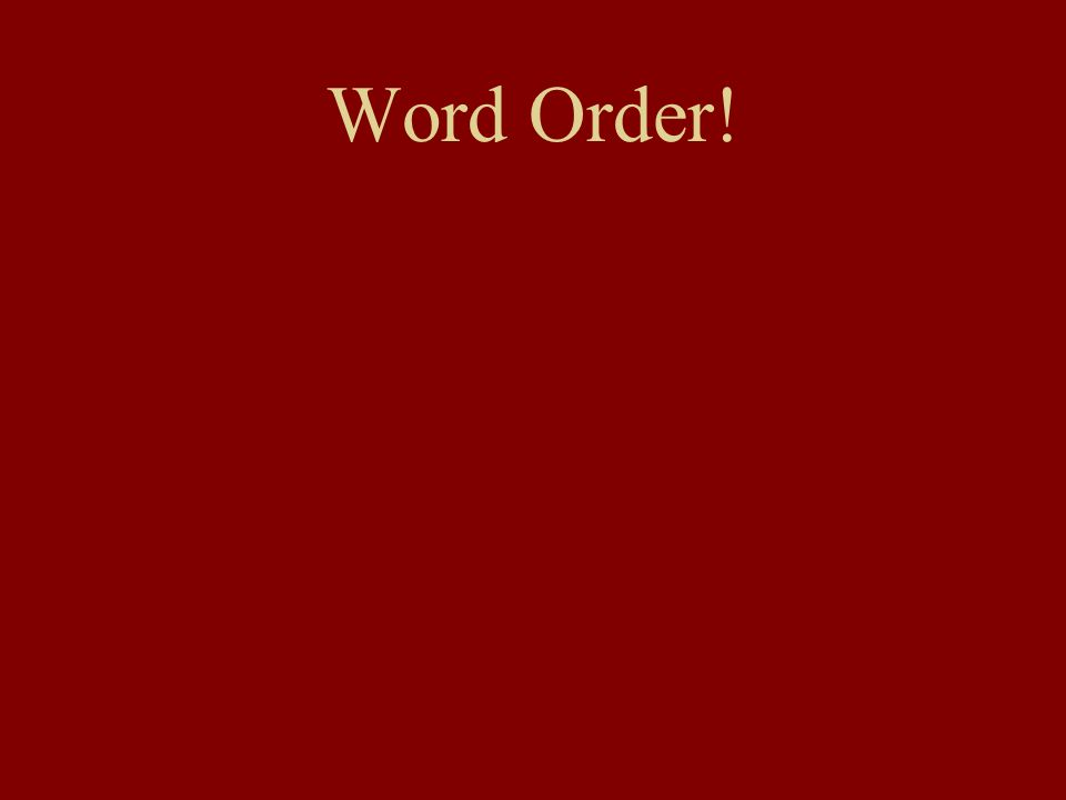 Word Order!