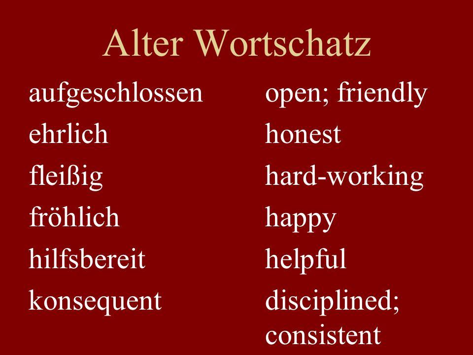 Alter Wortschatz aufgeschlossen open; friendly ehrlich honest fleißig hard-working fröhlich happy hilfsbereit helpful konsequent disciplined; consiste