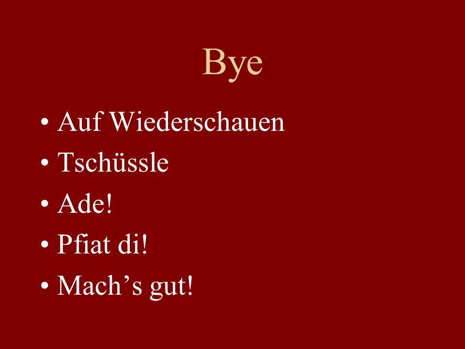 Bye Auf Wiederschauen Tschüssle Ade! Pfiat di! Machs gut!