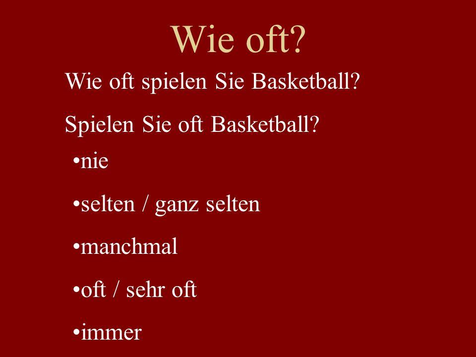 Wie oft? Wie oft spielen Sie Basketball? Spielen Sie oft Basketball? nie selten / ganz selten manchmal oft / sehr oft immer