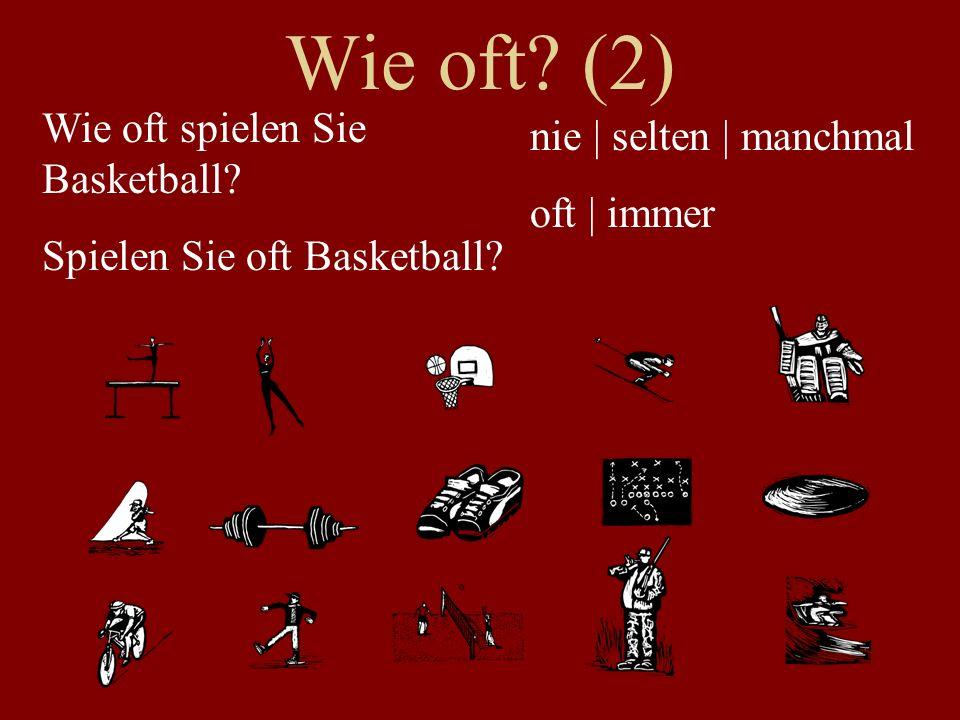 Wie oft? (2) Wie oft spielen Sie Basketball? Spielen Sie oft Basketball? nie | selten | manchmal oft | immer