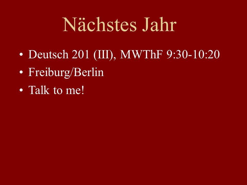 Nächstes Jahr Deutsch 201 (III), MWThF 9:30-10:20 Freiburg/Berlin Talk to me!