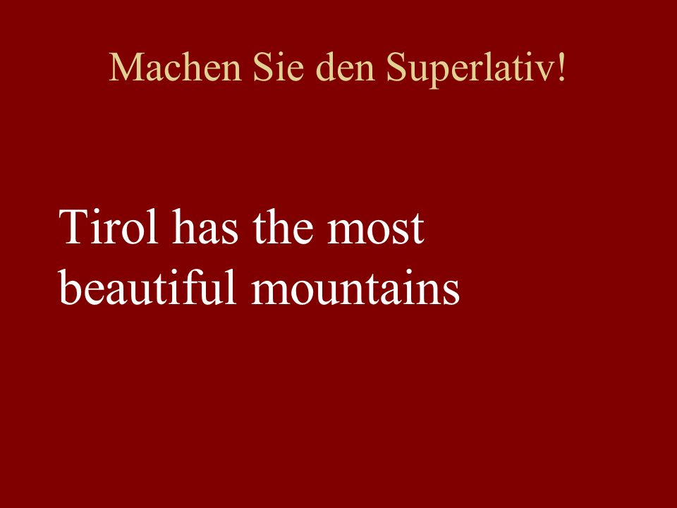 Machen Sie den Superlativ! Tirol has the most beautiful mountains