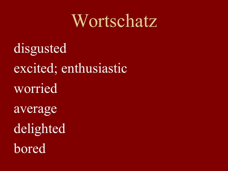 Wortschatz interested tired cheerful angry; sour furious