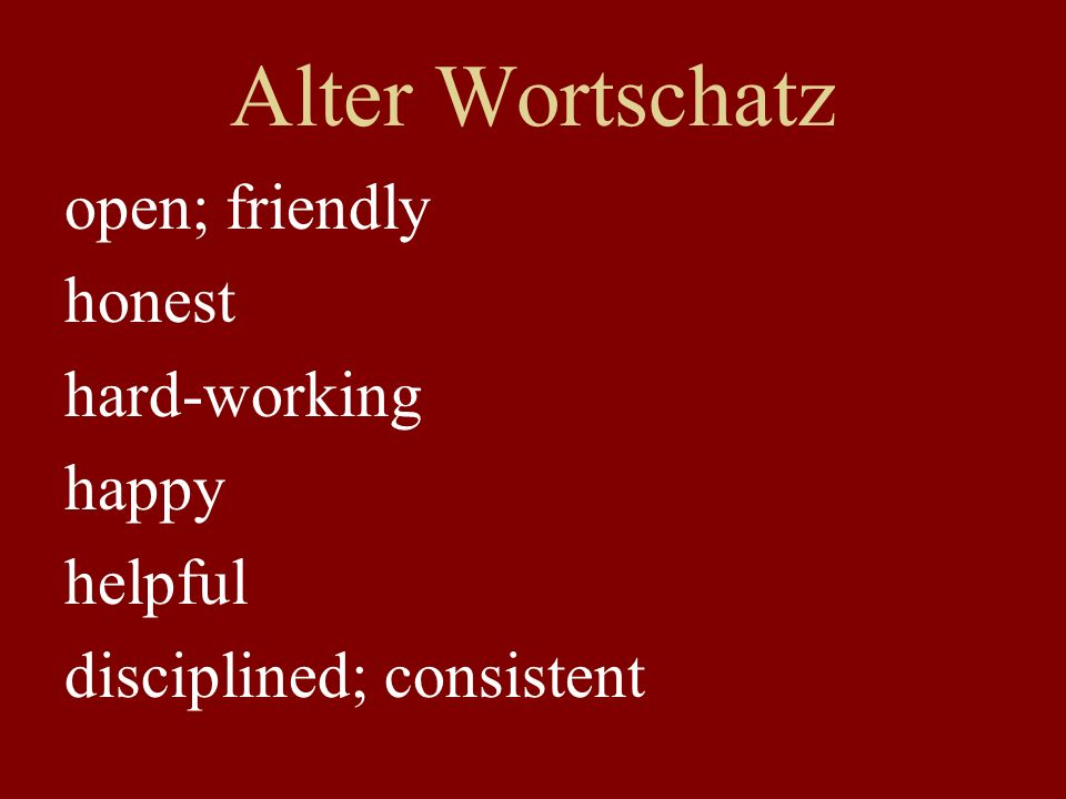 Alter Wortschatz open; friendly honest hard-working happy helpful disciplined; consistent