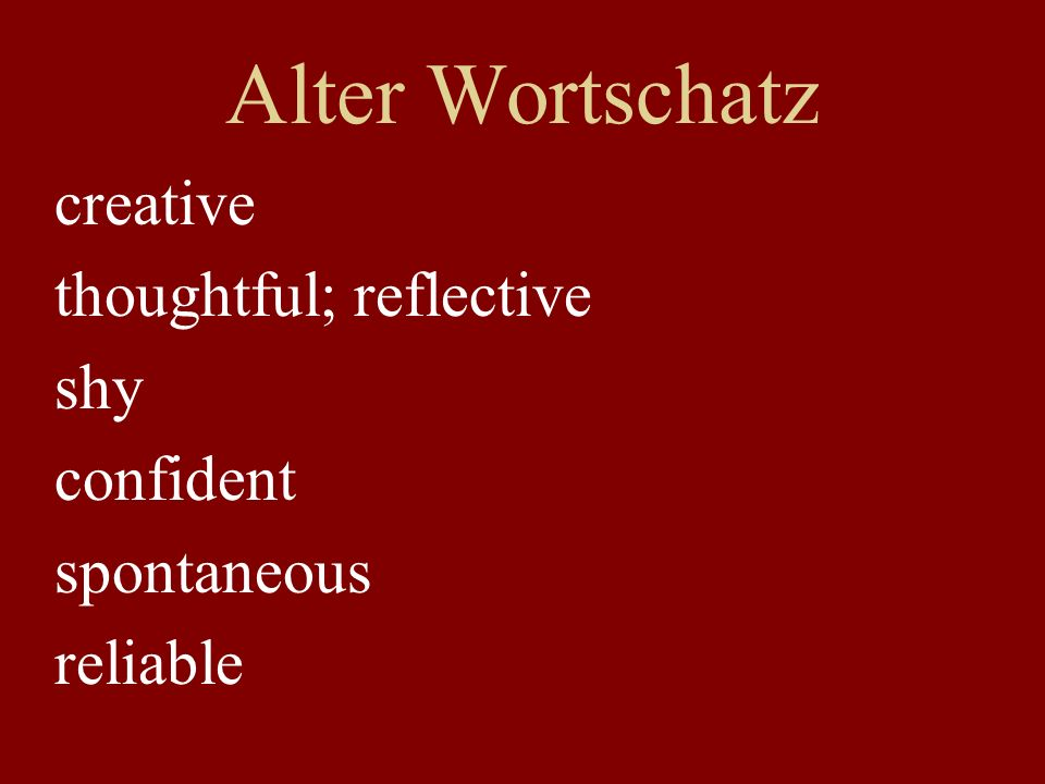 Alter Wortschatz creative thoughtful; reflective shy confident spontaneous reliable