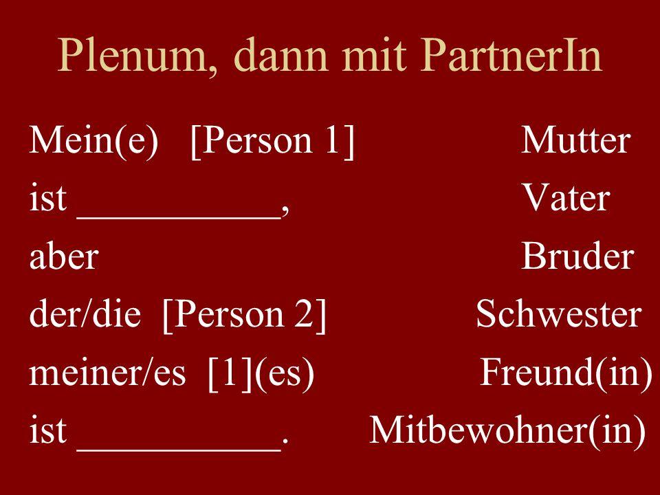 Beispiele Mein(e) [Person 1] ist __________, aber der/die [Person 2] meiner/es [Person 1](es) ist __________.