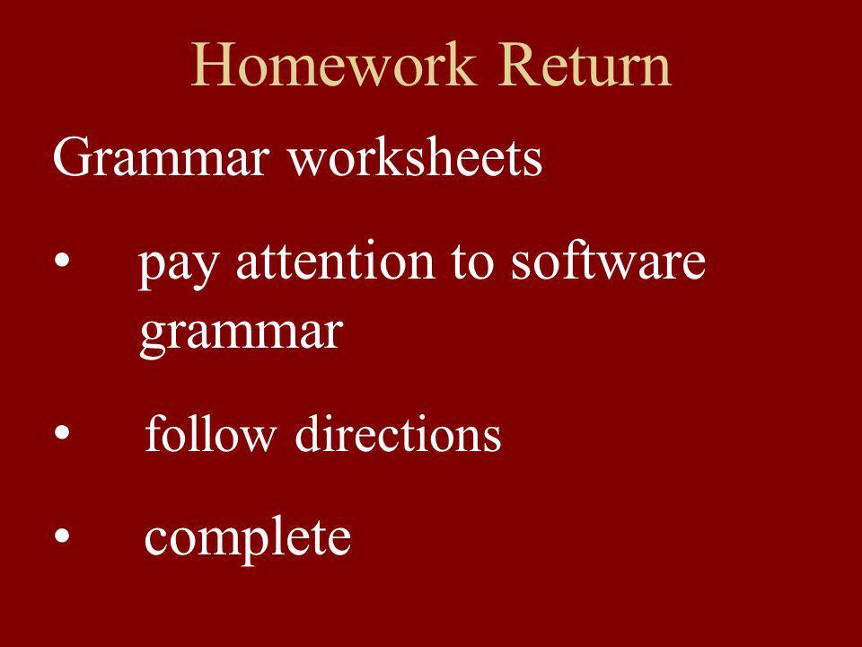 Homework Return Quizzes: learn the vocab... tense of sentences a few specifics