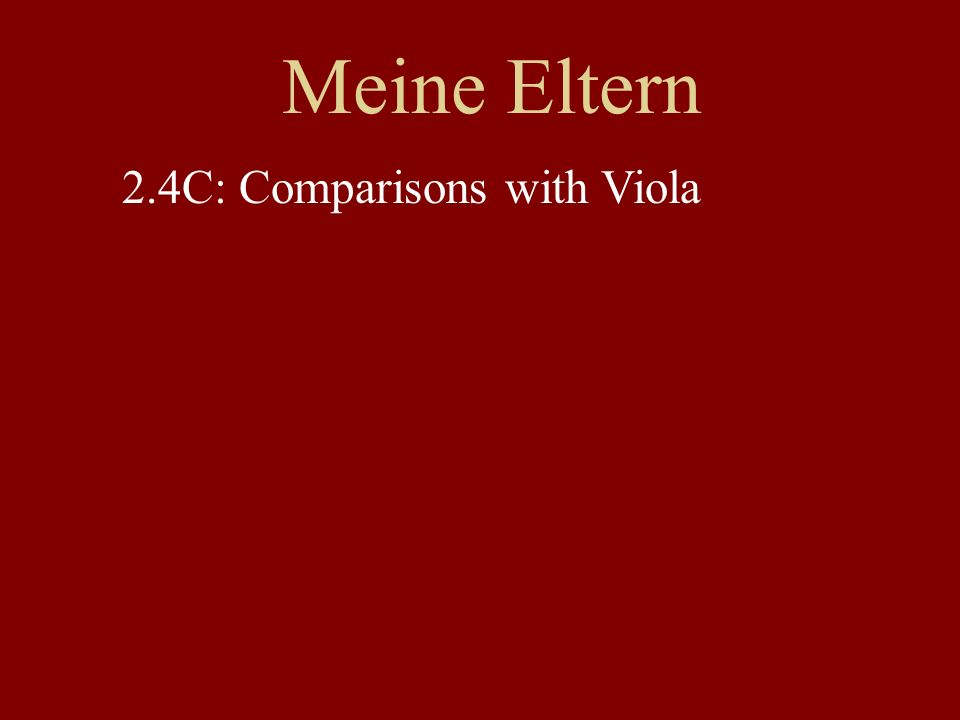 Meine Eltern 2.4C: Comparisons with Viola