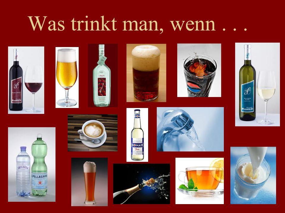 Was trinkt man, wenn...