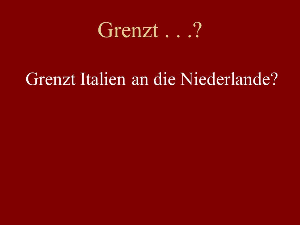 Grenzt...? Grenzt Italien an die Niederlande?