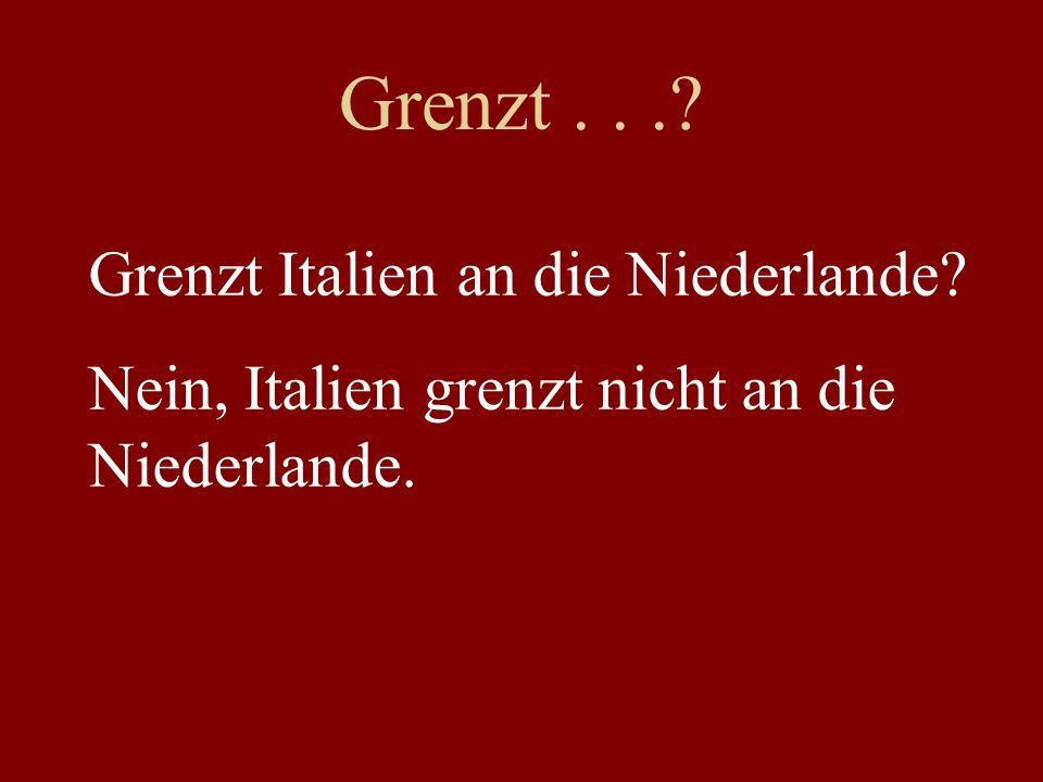 Grenzt...? Grenzt Italien an die Niederlande? Nein, Italien grenzt nicht an die Niederlande.
