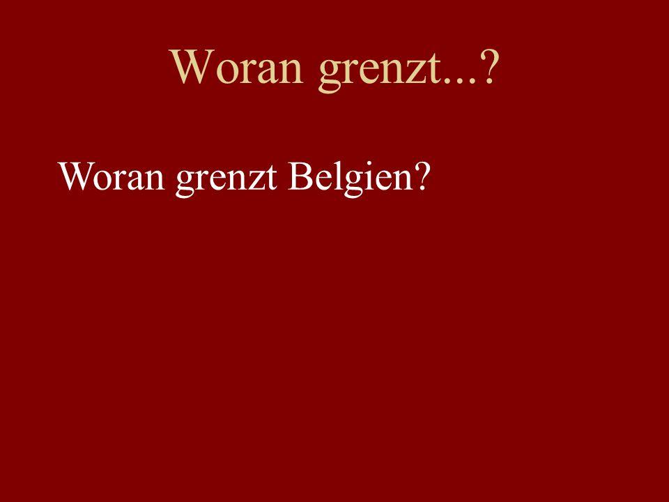 Woran grenzt...? Woran grenzt Belgien?