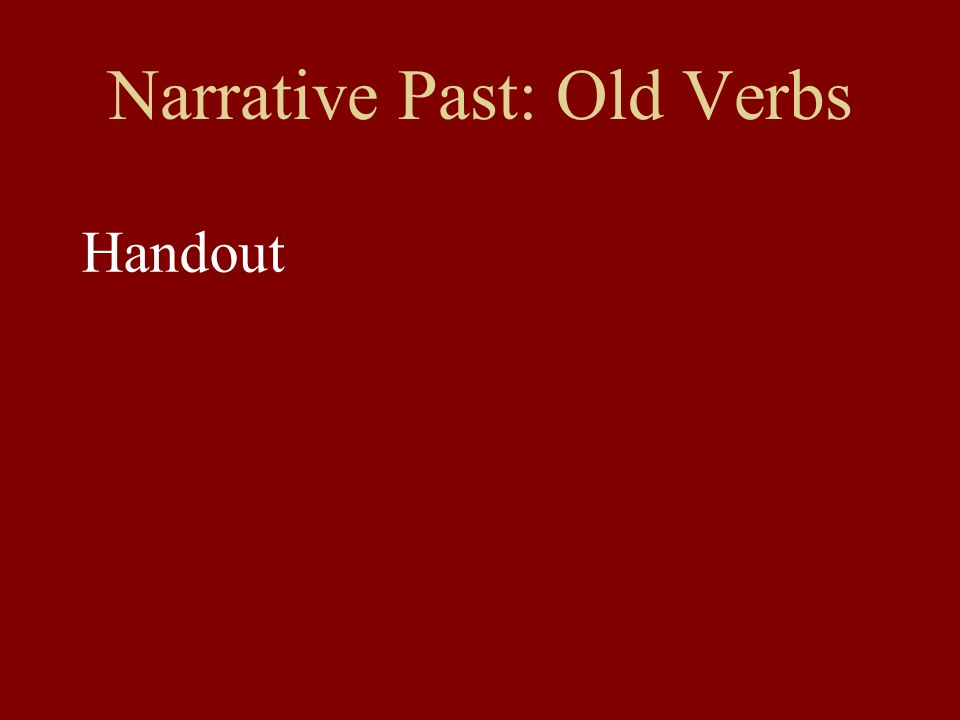 Narrative Past: Old Verbs Handout