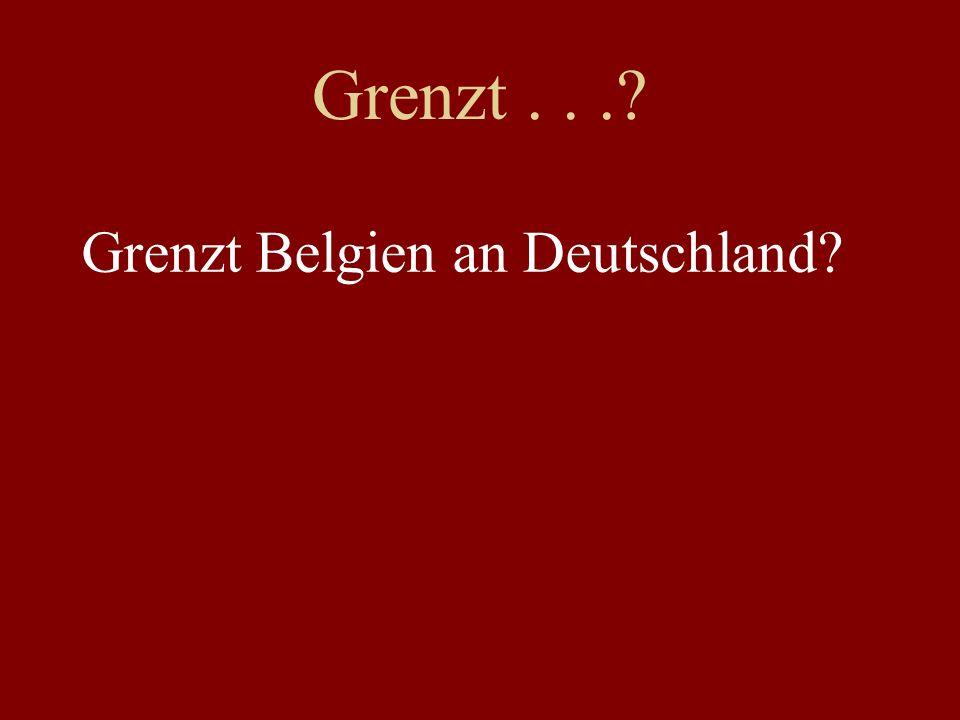 Grenzt... Grenzt Belgien an Deutschland