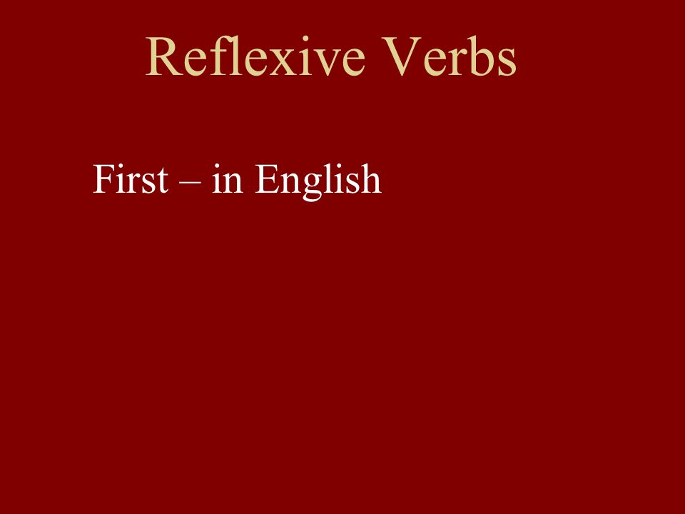 Reflexive Verbs First – in English