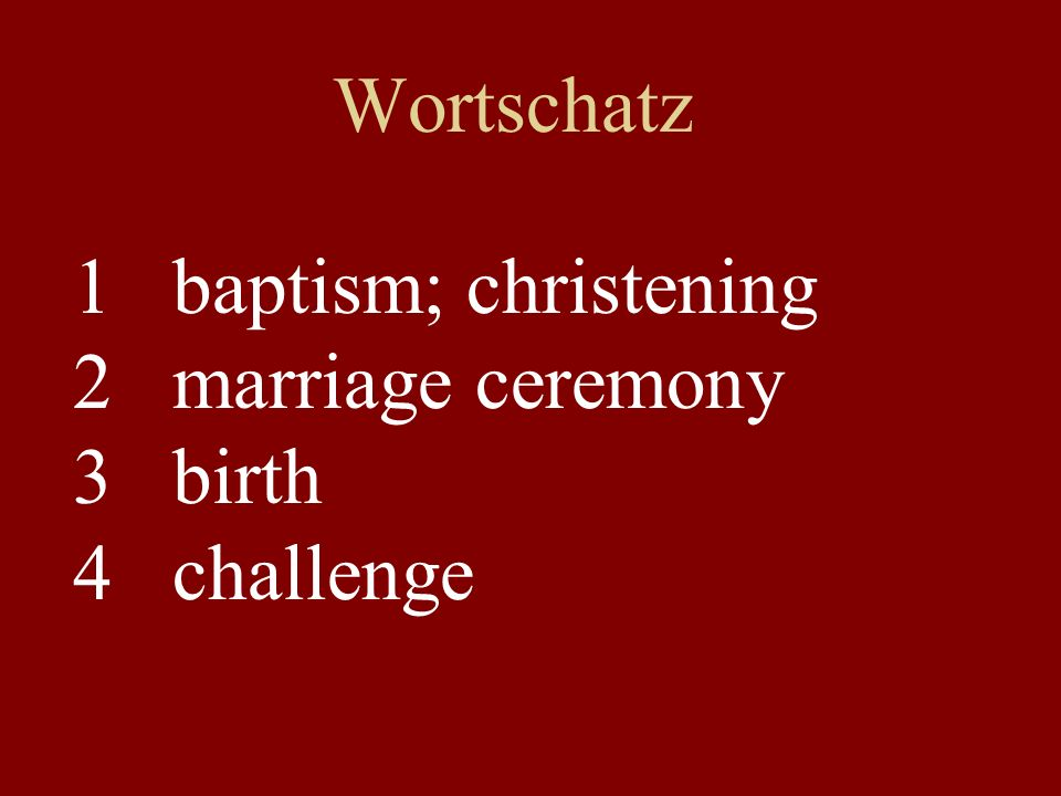 Wortschatz 1 baptism; christening 2 marriage ceremony 3 birth 4 challenge