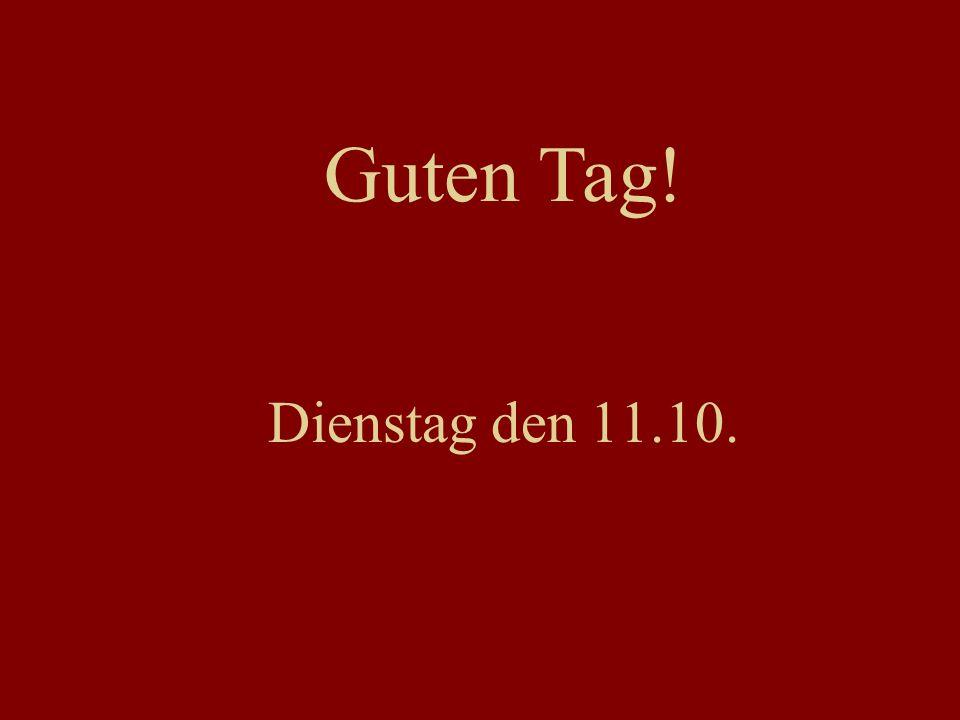 Dienstag den 11.10. Guten Tag!