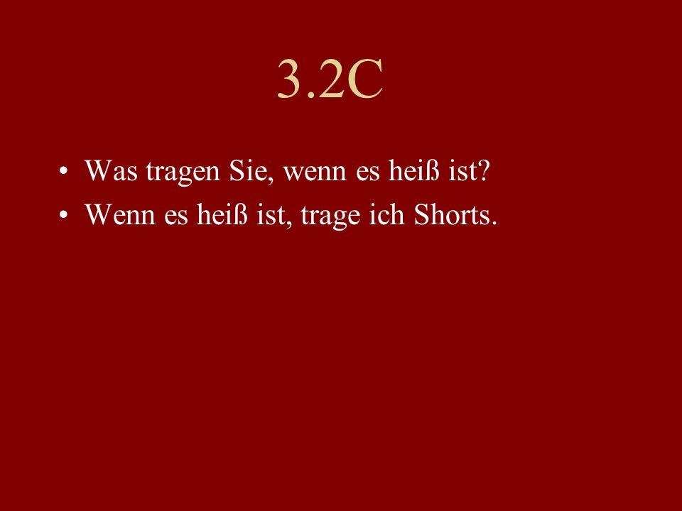 3.2C Was tragen Sie, wenn es heiß ist? Wenn es heiß ist, trage ich Shorts.
