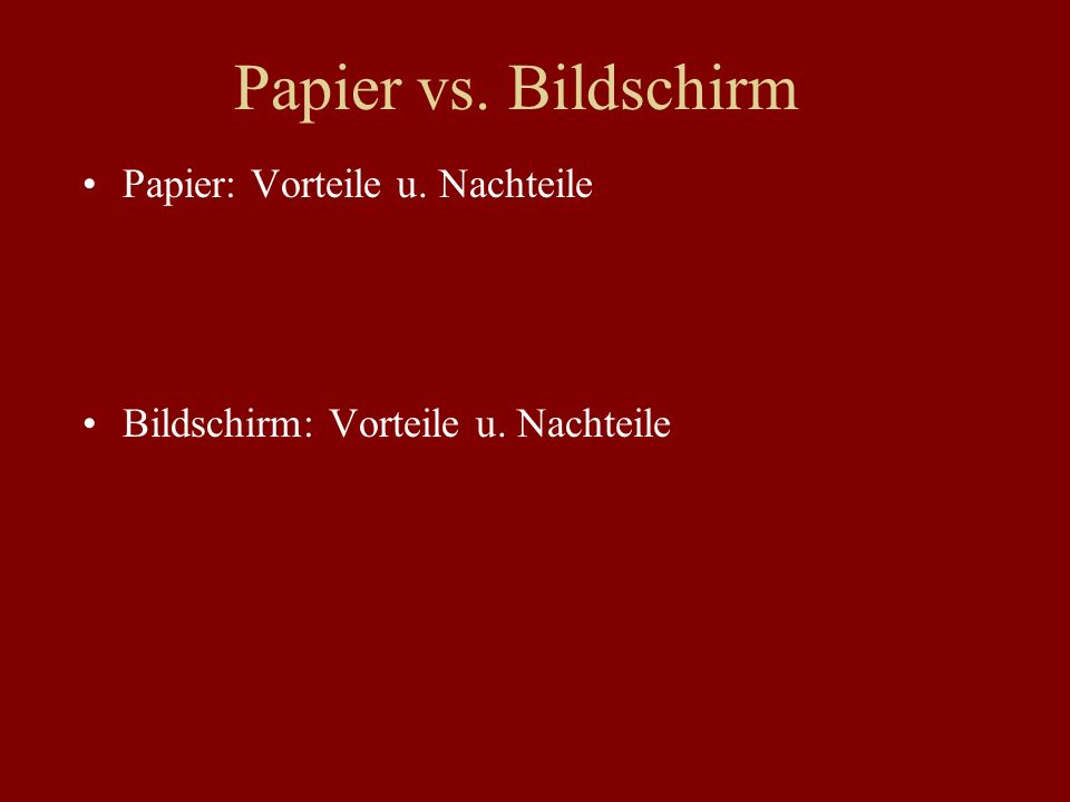 Papier vs. Bildschirm Papier: Vorteile u. Nachteile Bildschirm: Vorteile u. Nachteile