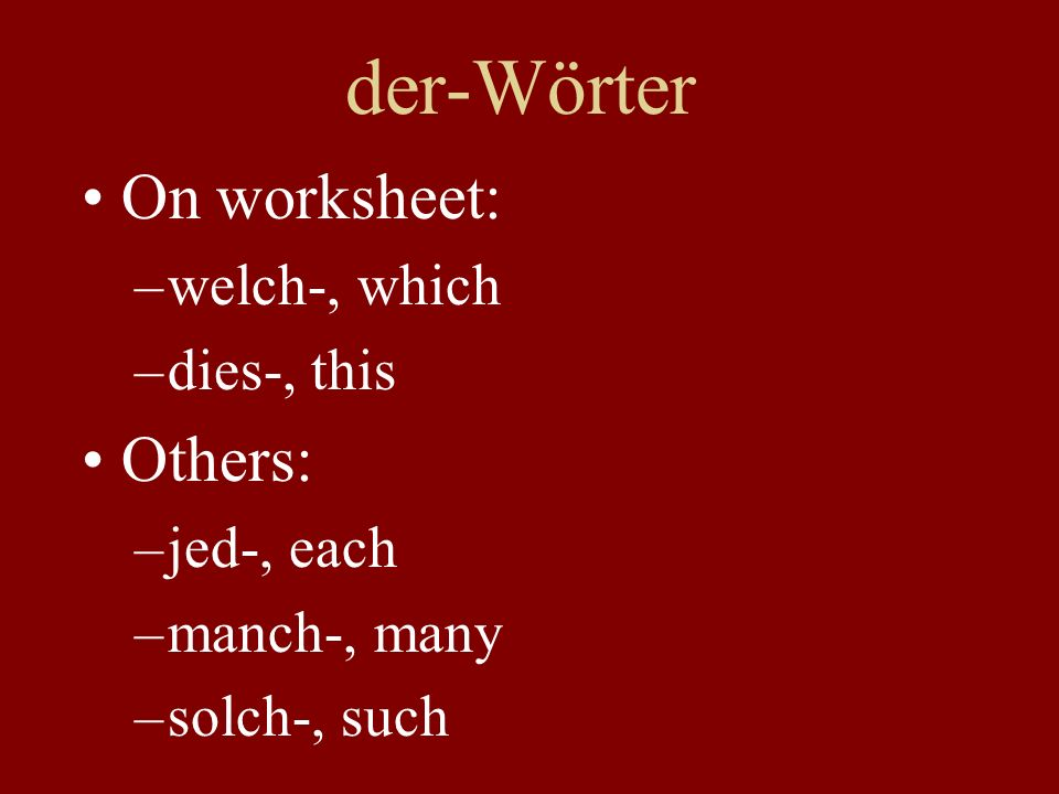 der-Wörter On worksheet: –welch-, which –dies-, this Others: –jed-, each –manch-, many –solch-, such