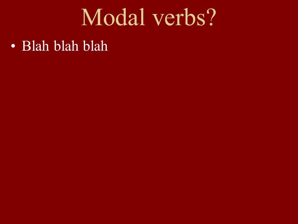 Modal verbs Blah blah blah