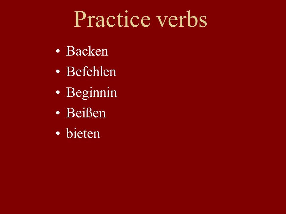 Practice verbs Backen Befehlen Beginnin Beißen bieten