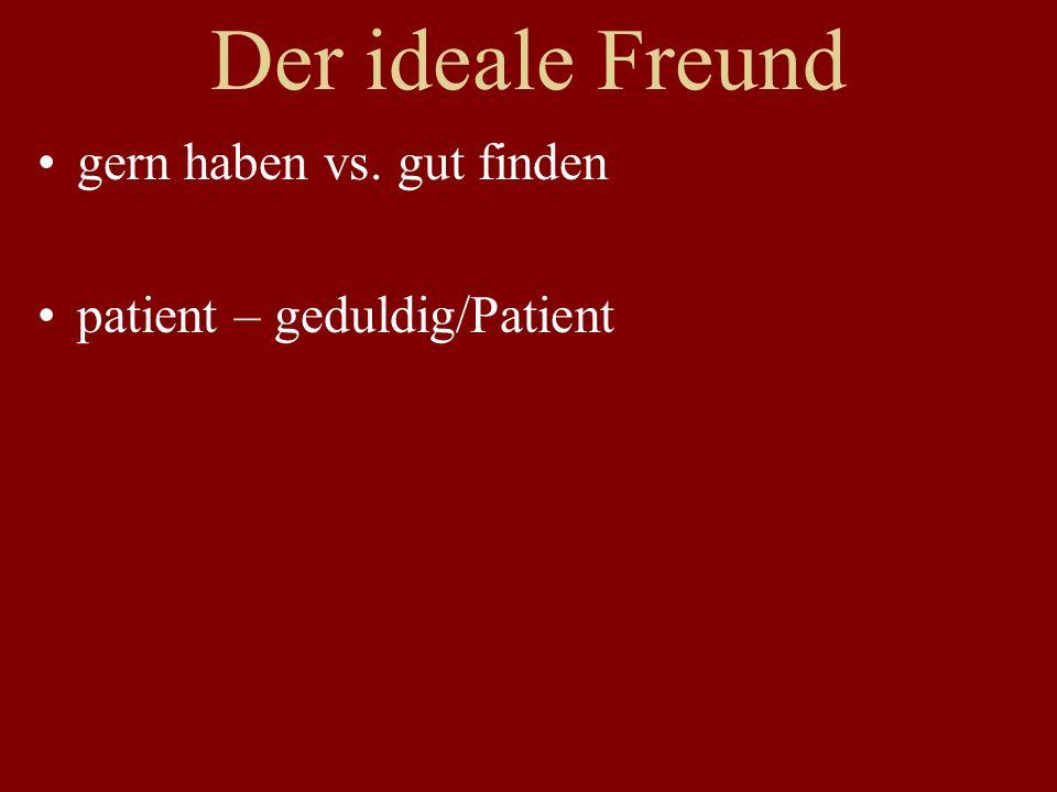 Der ideale Freund gern haben vs. gut finden patient – geduldig/Patient