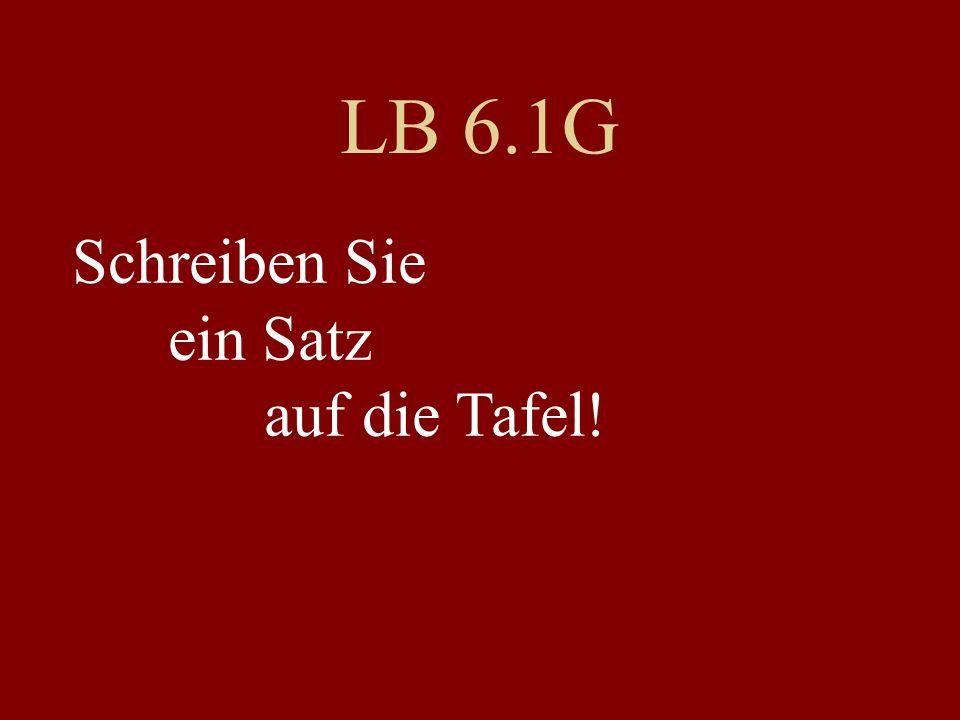 LB 6.1G Schreiben Sie ein Satz auf die Tafel!
