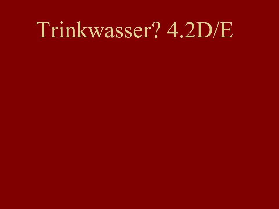 Trinkwasser? 4.2D/E