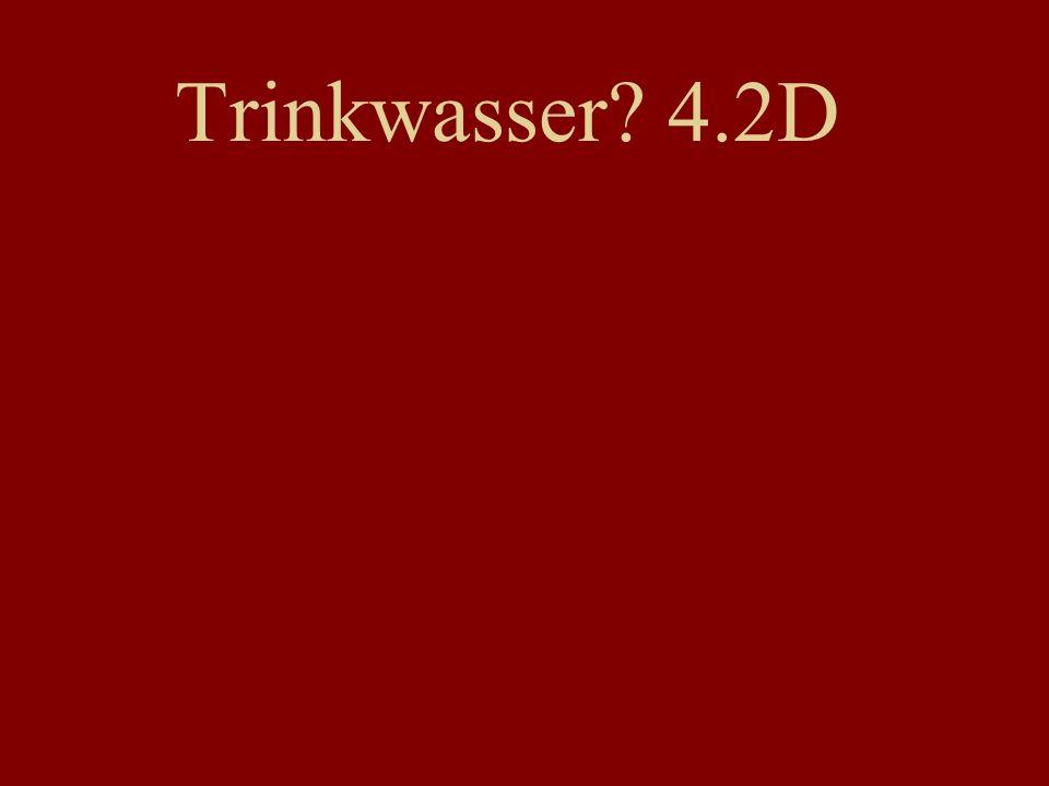 Trinkwasser? 4.2D