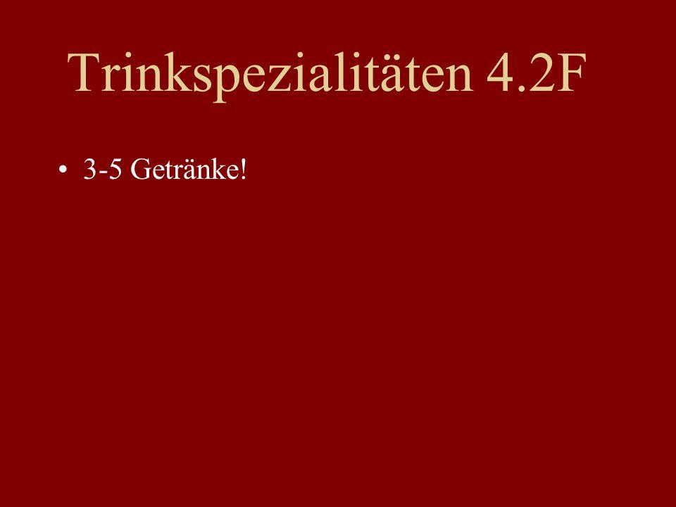 Trinkspezialitäten 4.2F 3-5 Getränke!