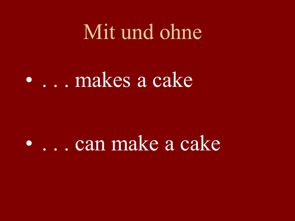 Mit und ohne... makes a cake... can make a cake