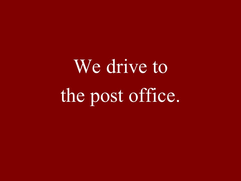 After you drive to the post office,...