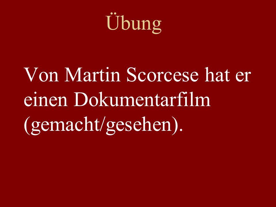 Übung Von Martin Scorcese hat er einen Dokumentarfilm (gemacht/gesehen).