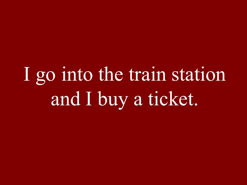 I go into the train station and I buy a ticket.