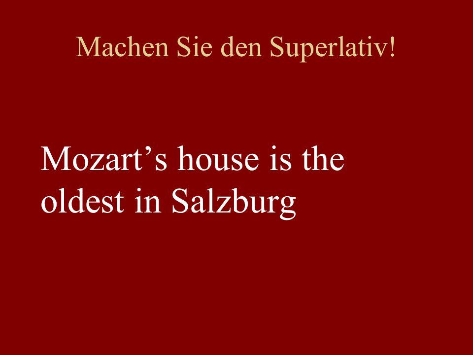 Machen Sie den Superlativ! Mozarts house is the oldest in Salzburg