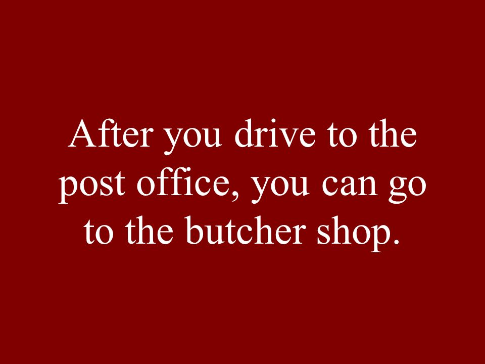 After you drive to the post office, you can go to the butcher shop.