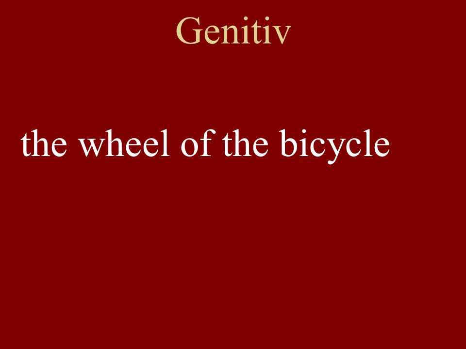 Genitiv the wheel of the bicycle