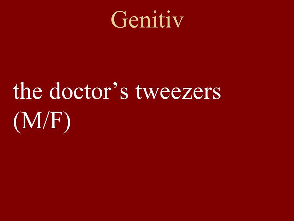 Genitiv the doctors tweezers (M/F)