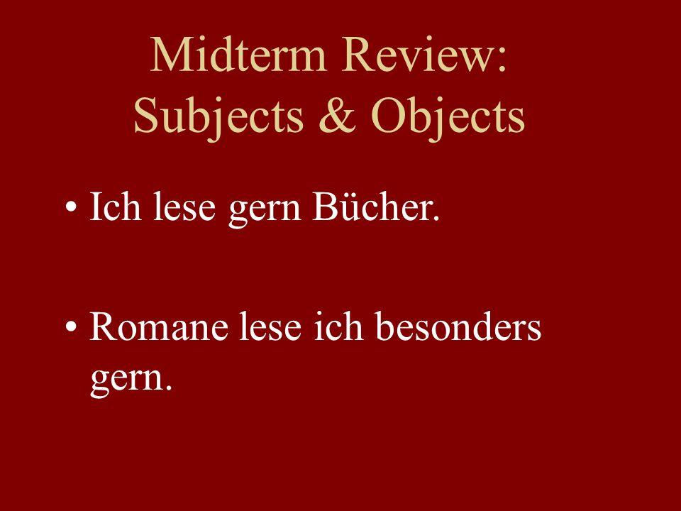 Midterm Review: Subjects & Objects Meine Mutter hört oft klassische Musik.