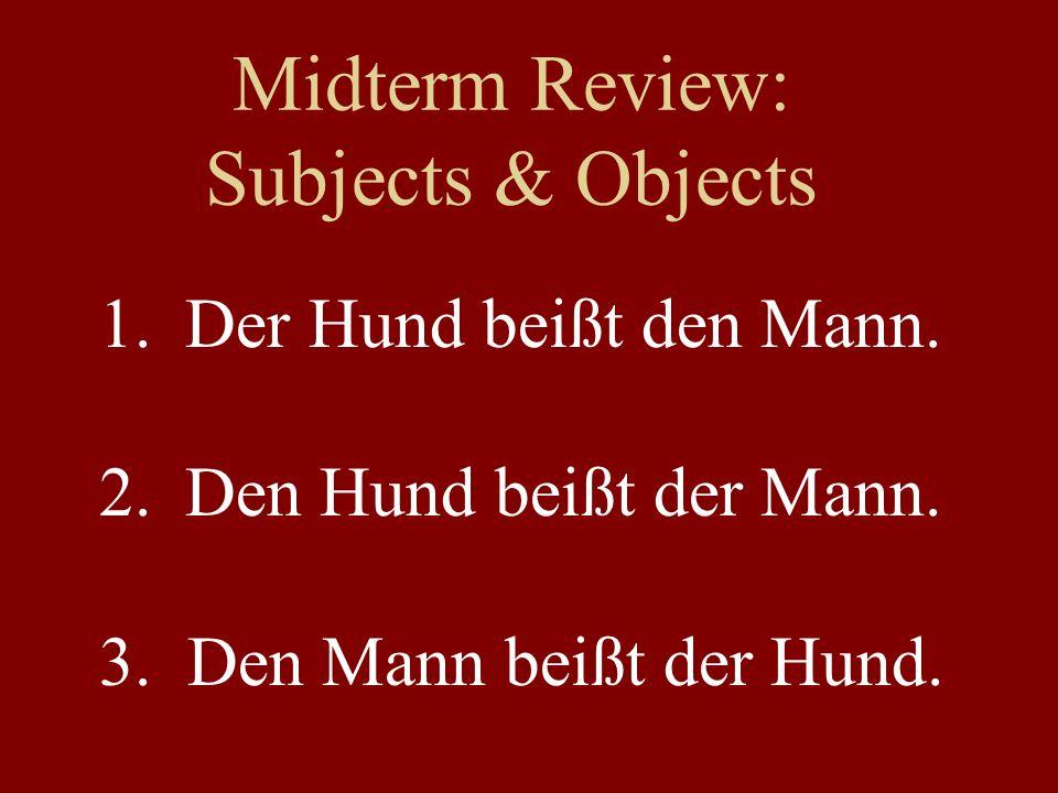 Midterm Review: Subjects & Objects 1.Der Junge küsst das Mädchen.