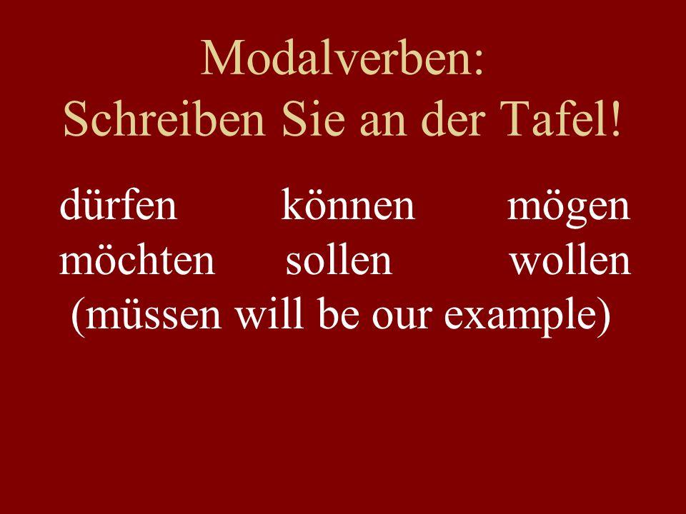 Modalverben: Schreiben Sie an der Tafel! dürfen können mögen möchten sollen wollen (müssen will be our example)