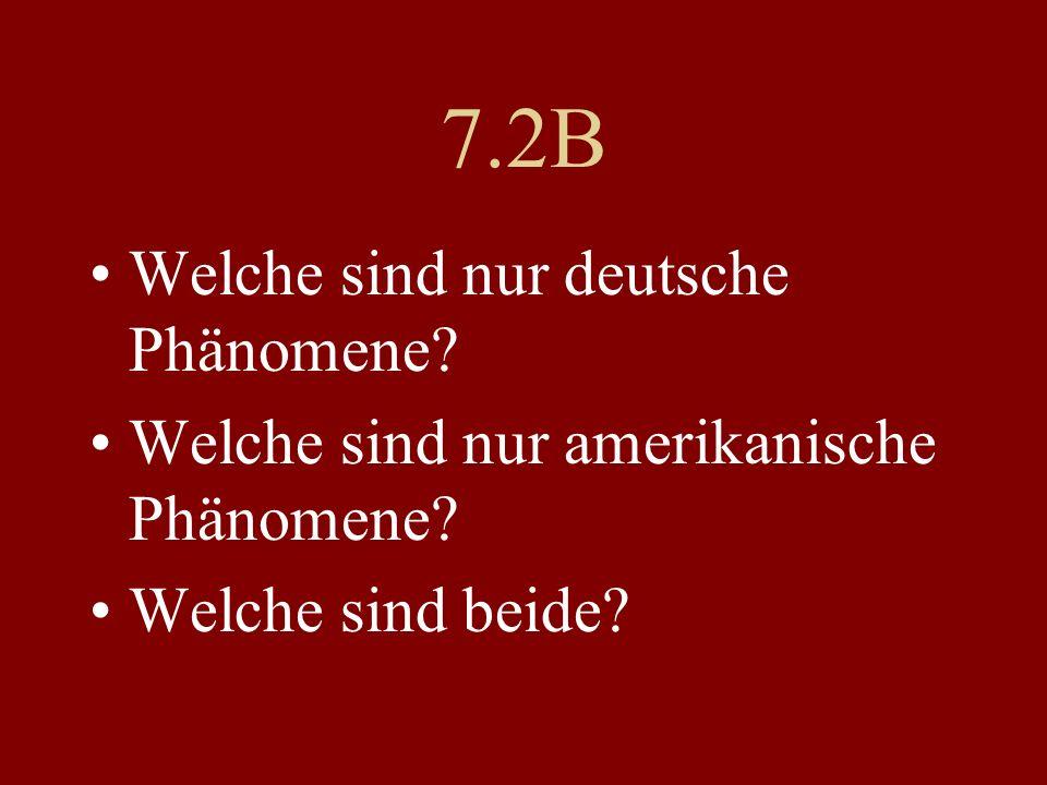 7.2B Welche sind nur deutsche Phänomene? Welche sind nur amerikanische Phänomene? Welche sind beide?