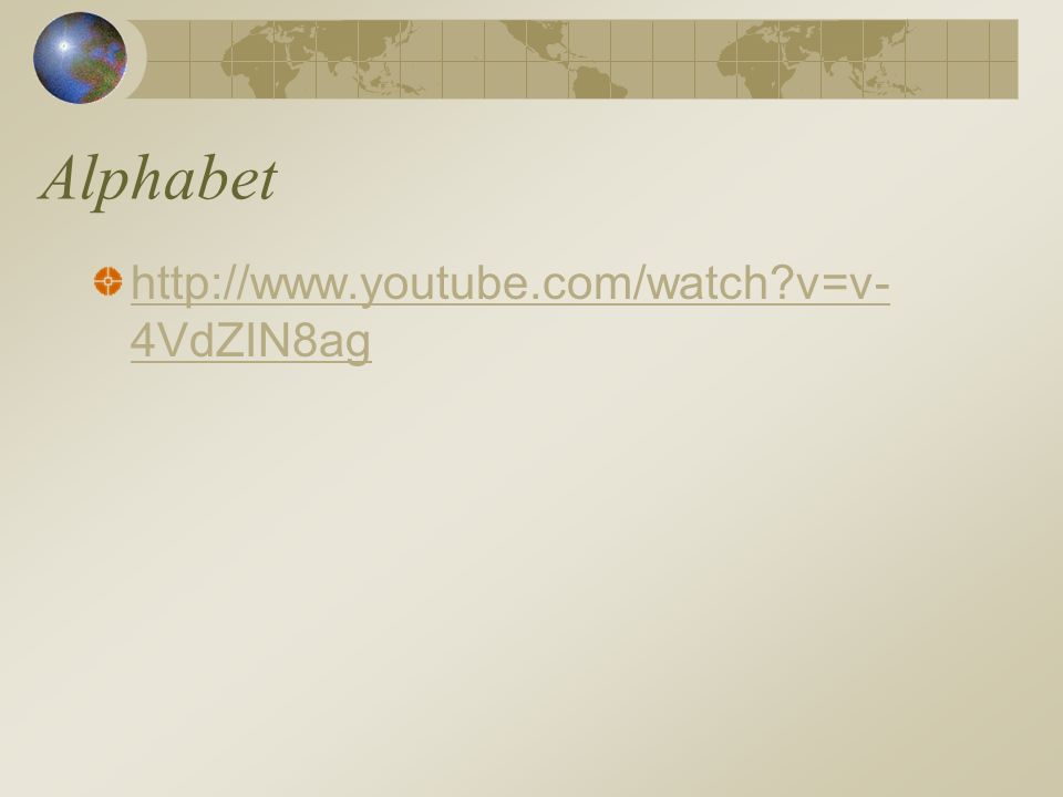 Alphabet http://www.youtube.com/watch v=v- 4VdZIN8ag