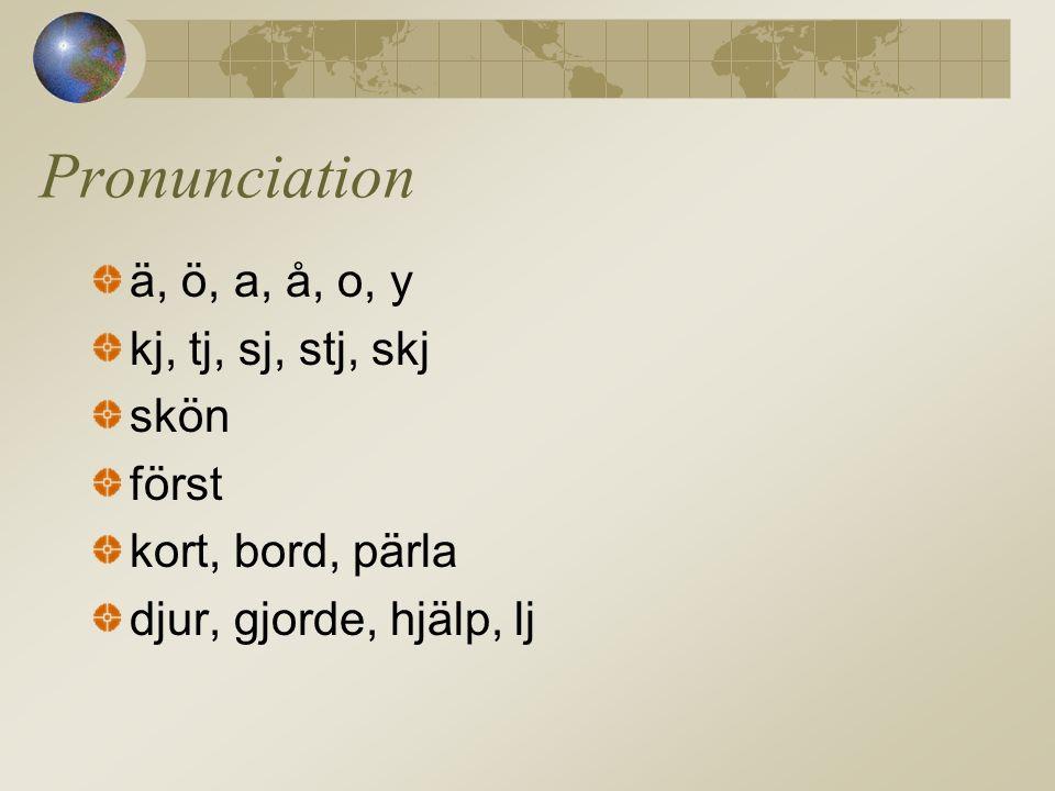 ä, ö, a, å, o, y kj, tj, sj, stj, skj skön först kort, bord, pärla djur, gjorde, hjälp, lj Pronunciation