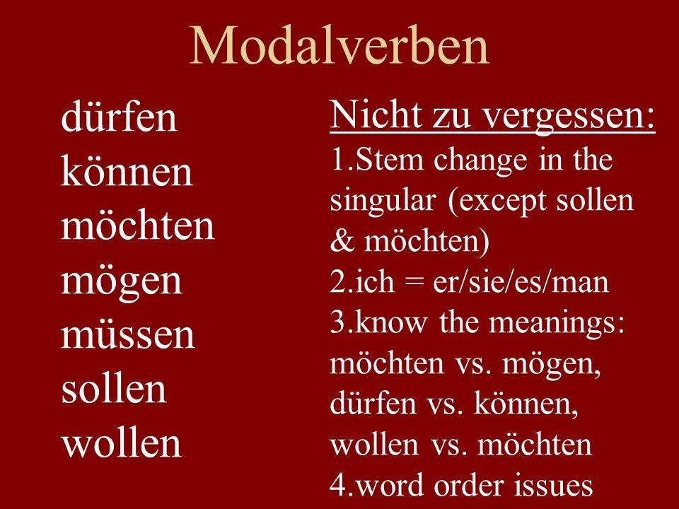 Modalverben dürfen können möchten mögen müssen sollen wollen Nicht zu vergessen: 1.Stem change in the singular (except sollen & möchten) 2.ich = er/si